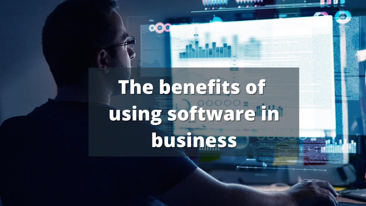 The benefits of using software in business